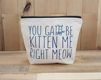 You Gato Be Kitten Me Right Meow, Personalized Makeup Bag, Cat Lover Gift,