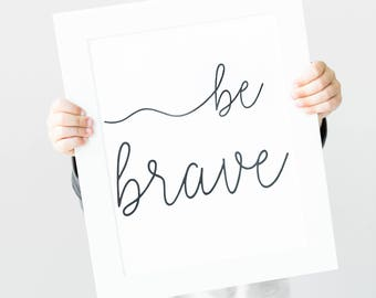Inspirational Sign - Be Brave Print - Be Brave Sign - Inspirational Wall Art - Quote Print - Inspirational Print - Minimalist Print Wall Art