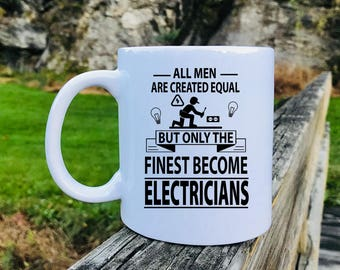 All Men Are Created Equal But Only The Finest Become Electricians - Mug - Electrician Gift - Gift For Electrician - Electrician Mug