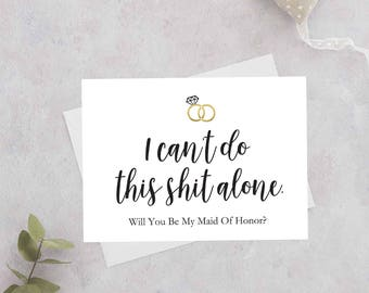 Maid of Honor Proposal Card,Will You Be My Maid of Honor Card, Funny Proposal Card, I CAN'T DO this sh#t alone, Digital pdf file 2 SIZES