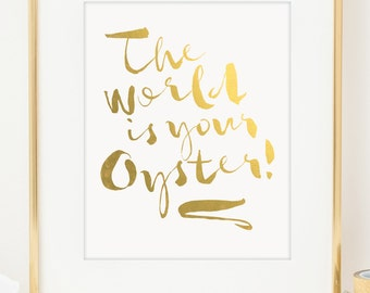 The World Is Your Oyster Inspirational Art Print. Motivational Art. Real Gold Foil Typographic Print. Wall Decor. Home Office Nursery Decor.