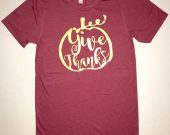 Thanksgiving Tee- Womens Give Thanks T-shirt- Ladies Thanksgiving Shirt- Thanksgiving Give Thanks T-shirt