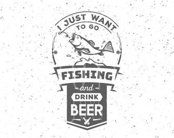 Fishing SVG Just want to go fising svg Drink Beer svg Fishing SVG file Hook svg Fish svg Cut File Fishing Hook svg Silhouette Cameo Fish svg