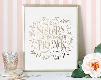 5x7 - Gold or Silver Foil -  'Sisters Make the Best of Friends' - Metallic Art Print