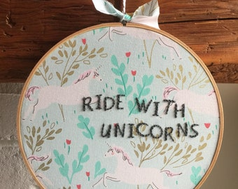 READY TO SHIP . ride with unicorns hand embroidered quote . nursery decor . childrens wall art . magical . inspirational quote . 8 inch hoop