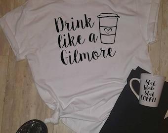 Drink Like A Gilmore T-shirt, Tee Shirt, Rory and Lorelai, Coffee
