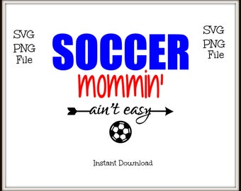 Soccer Mommin' Aint Easy, Football Mommin Ain't Easy SVG and PNG File