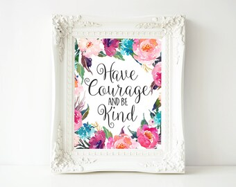 Nursery Art, Have courage and be kind floral office decor typography inspirational wall decor quote printable digital download nursery decor