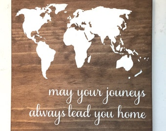 May your journeys always lead you home Wood Sign // World Map Wood Sign