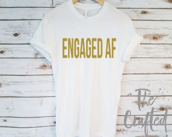 Engaged AF Shirt / Engaged Shirt / Fiance Shirt / Bride Shirt / Engagement Shirt/ Bride gift/ Engagement Gift/ Fiance Top