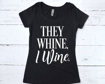 Mom Shirt, They Whine I Wine Shirt, Funny Mom Shirt, Mother's Day Gift, Wine Lover Shirt, Gift for Mom, Exhausted AF