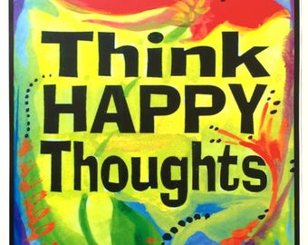 THINK HAPPY THOUGHTS 11x14 Inspirational Print 12 step Motivation Positive Thinking Mindfulness Office Heartful Art by Raphaella Vaisseau