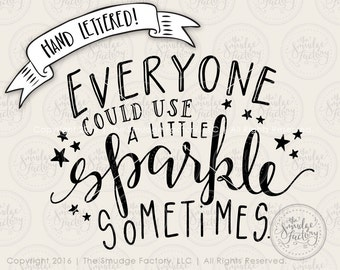 Sparkle SVG Cut File, Everyone Could Use A Little Sparkle Sometimes, Hand Lettered, Silhouette, Cricut, Calligraphy SVG Cutting File