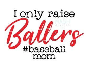 baseball mom svg, I only raise ballers svg, baseball svg, baseball cut file, baseball svg designs, baller svg, sports svg design, mom design