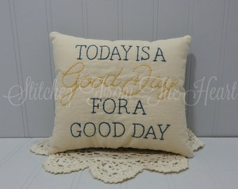 Today Is A Good Day For A Good Day - Quote Pillow - Encouraging Throw Pillow - Farmhouse Decor