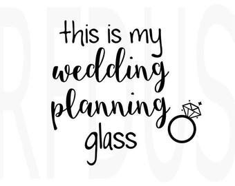 This is my wedding planning glass svg, ring svg, Bride Tribe SVG File, cricut cutting file, Engagement, Team bride, glass , Cricut Explore
