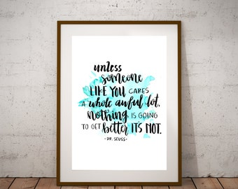 Unless Someone Like You Cares A Whole Awful Lot // Dr. Seuss