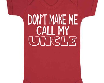 Dont make me call my Uncle Baby Vest Romper suit Baby Clothes Babywear Body suit Sleepsuit Family New Baby Gifts New Uncle Family