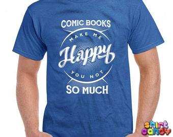 Funny Comic Book Shirt Comic Books Make Me Happy You Not So Much T Shirt Gift For Comic Lovers Comics Nerd Geek Joke Mens Tee DN-99
