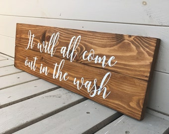 It Will All Come Out In The Wash - Wooden Sign