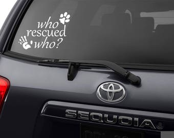 Who Rescued Who, Who Rescued Who Decal, Who Rescued Who Dog Sticker, Who Rescued Who Bumper Sticker, Rescue Dog Sticker, Rescue Dog Decal