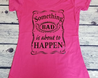 Ready to Ship Size Medium Something Bad Is About To Happen shirt, Whiskey shirt, funny whiskey t-shirt, Drinkers shirt, Country Music Tee