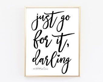 Inspirational Quote, Just Go For it Darling, Typography Print, Office Decor, Motivational Quotes, Minimal Print
