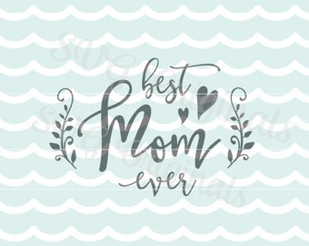 SALE!  Mother Mom SVG File Best Mom Ever  So many uses!  Happy Mother's Day Mom Best Mom Ever