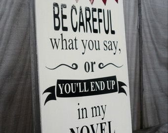 Author gift novel sign literary sign writer gift Be careful what you say or you'll end up in my novel author gift amusing sign wooden plaque