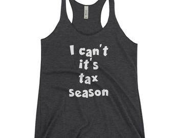 Funny i Can't it's Tax Season t shirt gift CPA Accountant Women's Racerback Tank