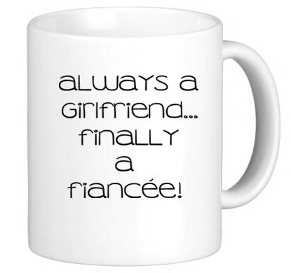 SALE Coffee Mug, Ceramic Mug, Always A Girlfriend...FINALLY A Fiancee! Mug,  Quote Mug, Gift Idea For Her, Bride To Be, Recently Engaged