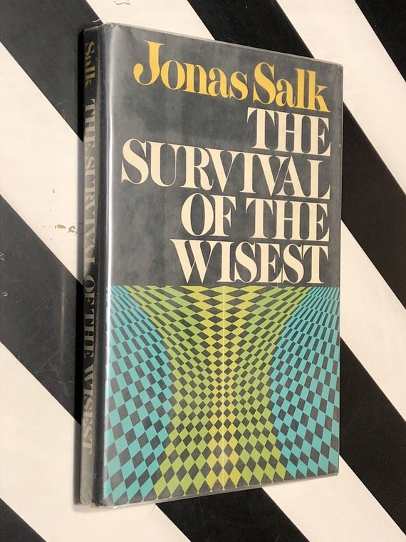 The Survival of the Wisest by Jonas Salk (1973) first edition book