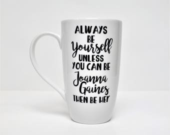 Fixer Upper Mug // Always be yourself Unless you can be Joanna Gaines // Chip Gaines // Fixer Upper Coffee Cup // Designer Gift