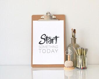 Start Something Today > motivational brush lettering typography art print
