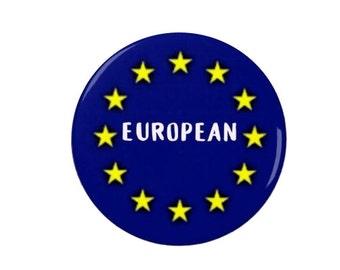 European  - Badge Pin /Magnet -  #BrexitAnniversary  -EU - #remain