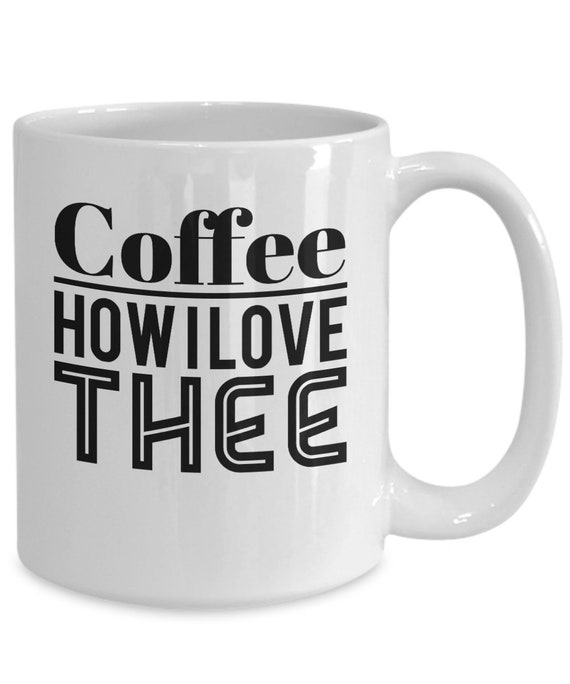 Coffee addict gift  coffee how i love thee mug cup for enthusiast