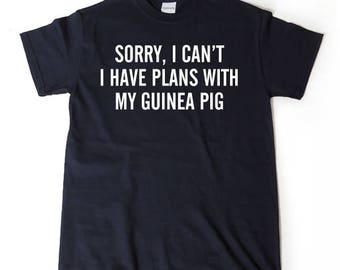 Guinea Pig Shirt - Sorry, I Can't I Have Plans With My Guinea Pig T-shirt Funny Guinea Pigs Cavy Gift Idea Tee Shirt