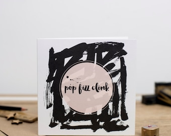 Pop Fizz Clink - Sound of Celebration - Celebration Greetings Card.
