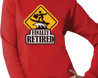 Finally Retired - Funny Retirement Gift Women Sweatshirt