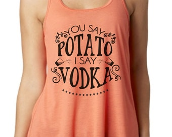 You Say Potato, I Say Vodka      Flowy Racerback Tank