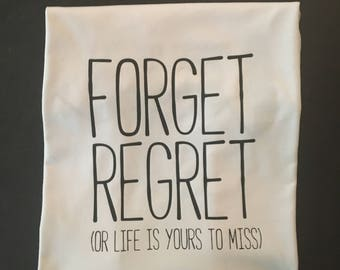 FORGET REGRET (or life is yours to miss): a Rent lyric tee shirt
