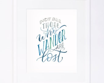 Not All Those Who Wander Are Lost - Watercolor Brushed Calligraphy Print