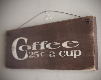 Primitve Wood Sign- Coffe 25 a Cup