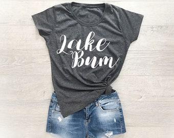 Lake Life, Lake Bum Shirt, Lake Shirt, Lake Bum, Lake Tshirt, Lake Tee, Lake Tshirt Women, Life Is Better At The Lake, Lake Bum Tshirt