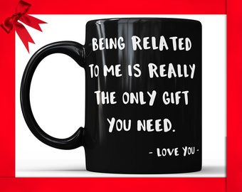 Being Related To Me Is Really The Only Gift You Need - Funny Brother Mug, Funny Sister Mug, Brother Gift Sister Gift, Sibling Gift Gag Gift