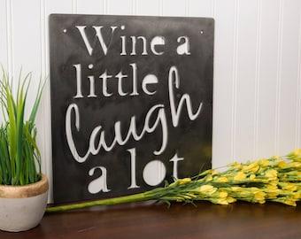 Wine a Little Laugh a Lot  - Metal Sign - Kitchen Art - Metal Wall Art - Rustic Decor - Wine Art - Housewarming Gift - 12x12