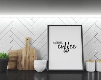 BUT FIRST...COFFEE - wall print, poster, gift, white background, home decor, home print, wall art design, a4 print, coffee print