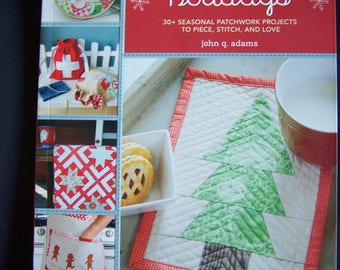 Pretty in Patchwork Holidays by John Q. Adams   *   30+ Seasonal Patchwork Projects to Piece, Stitch, & Love  *  NEW Copy   *   Gift Quality