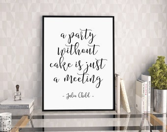 Julia Child Quote, A Party Without Cake Is Just A Meeting, Bakery Art, Party Decor, Kichen Wall Art, Kitchen Printable, Kichen Print