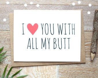 Valentine's Day Card. I Love You With All My Butt. Cute I Love You Card for Him or Her.